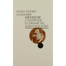 Nietzsche : L'Antipode, le drame de Zarathoustra