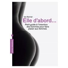 Elle d'abord: Petit guide à l'intention des hommes pour faire plaisir aux femmes